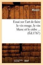 Essai Sur l'Art de Faire Le Vin Rouge, Le Vin Blanc Et Le Cidre ( d.1767)