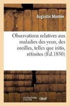 Traite d'Observations Relatives Aux Maladies Des Yeux, Des Oreilles, Telles Que Iritis, Retinites