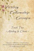 Victory Fellowship Groups Relationships Workbooks Series - Track Two - Abiding in Christ
