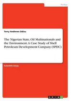 The Nigerian State, Oil Multinationals and the Environment. A Case Study of Shell Petroleum Development Company (SPDC)