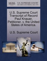 U.S. Supreme Court Transcript of Record Paul Knauer, Petitioner, V. the United States of America.