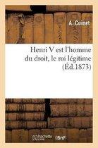 Henri V est l'homme du droit, le roi legitime