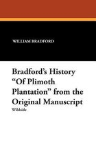 Bradford's History of Plimoth Plantation from the Original Manuscript
