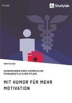 Mit Humor fur mehr Motivation. Auswirkungen eines humorvollen Fuhrungsstils in der Pflege