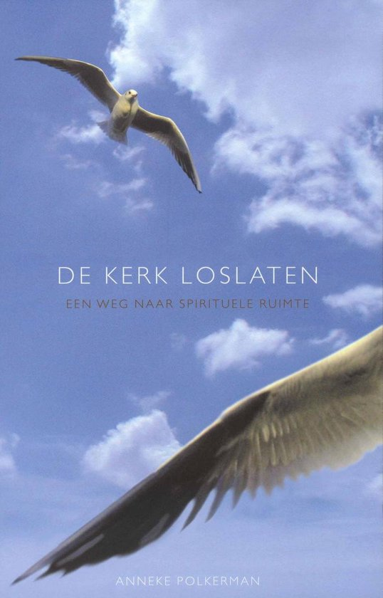 De kerk loslaten - Anneke Polkerman |