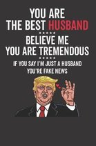 You Are the Best Husband ☆☆☆☆☆ Believe Me You Are Tremendous ☆☆☆☆☆ If You Say I'm Just a Husband You're Fake News