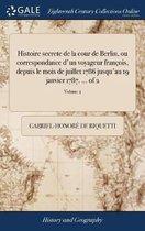 Histoire Secrete de la Cour de Berlin, Ou Correspondance d'Un Voyageur Fran ois, Depuis Le Mois de Juillet 1786 Jusqu'au 19 Janvier 1787. ... of 2; Volume 2