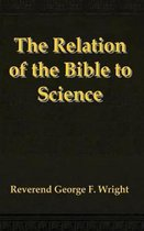 The Relation of the Bible to Science