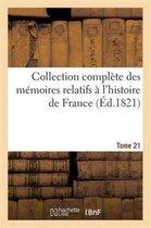 Collection Complete Des Memoires Relatifs A l'Histoire de France. Tome 21
