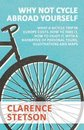 Why Not Cycle Abroad Yourself - What a Bicycle Trip in Europe Costs. How to Take it, How to Enjoy it, with a Narrative of Personal Tours, Illustrations and Maps