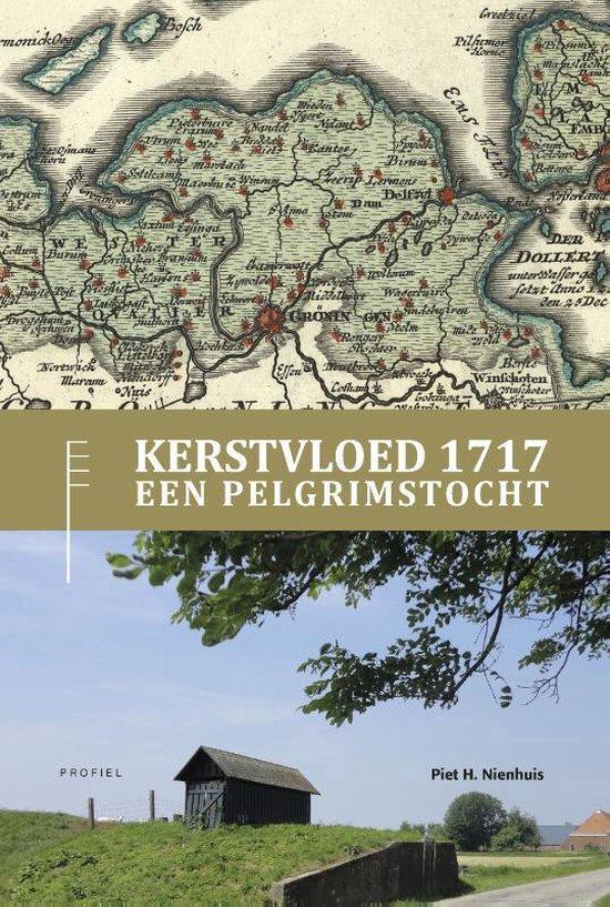 Combinatie Kerstvloed 1717, een Pelgrimstocht en Wandelroute Kerstvloed 1717 - Piet H. Nienhuis |