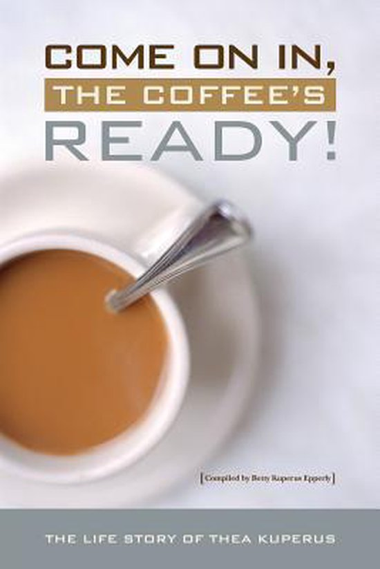 Boek cover Come on In, the Coffees Ready! van Mrs Thea Taekema Kuperus (Paperback)