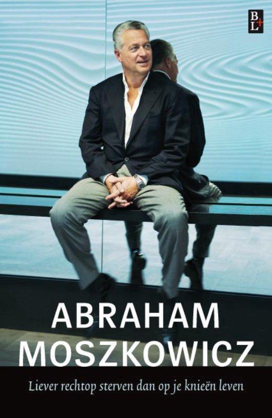 Liever rechtop sterven dan op je knieën leven - Abraham Moszkowicz |