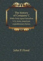 The History of Company C 304th Field Signal Battalion U.S. Army American Expeditionary Forces