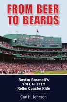 From Beer to Beards: Boston Baseball's 2011 to 2013 Roller Coaster Ride