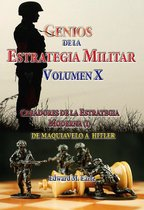 Genios de la Estrategia Militar Volumen X Creadores de la Estategia Moderna (I) De Maquivaelo a Hitler