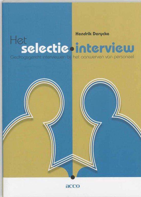 Het selectie-interview. Gedragsgericht interviewen bij het aanwerven van personeel - Hendrik Derycke |