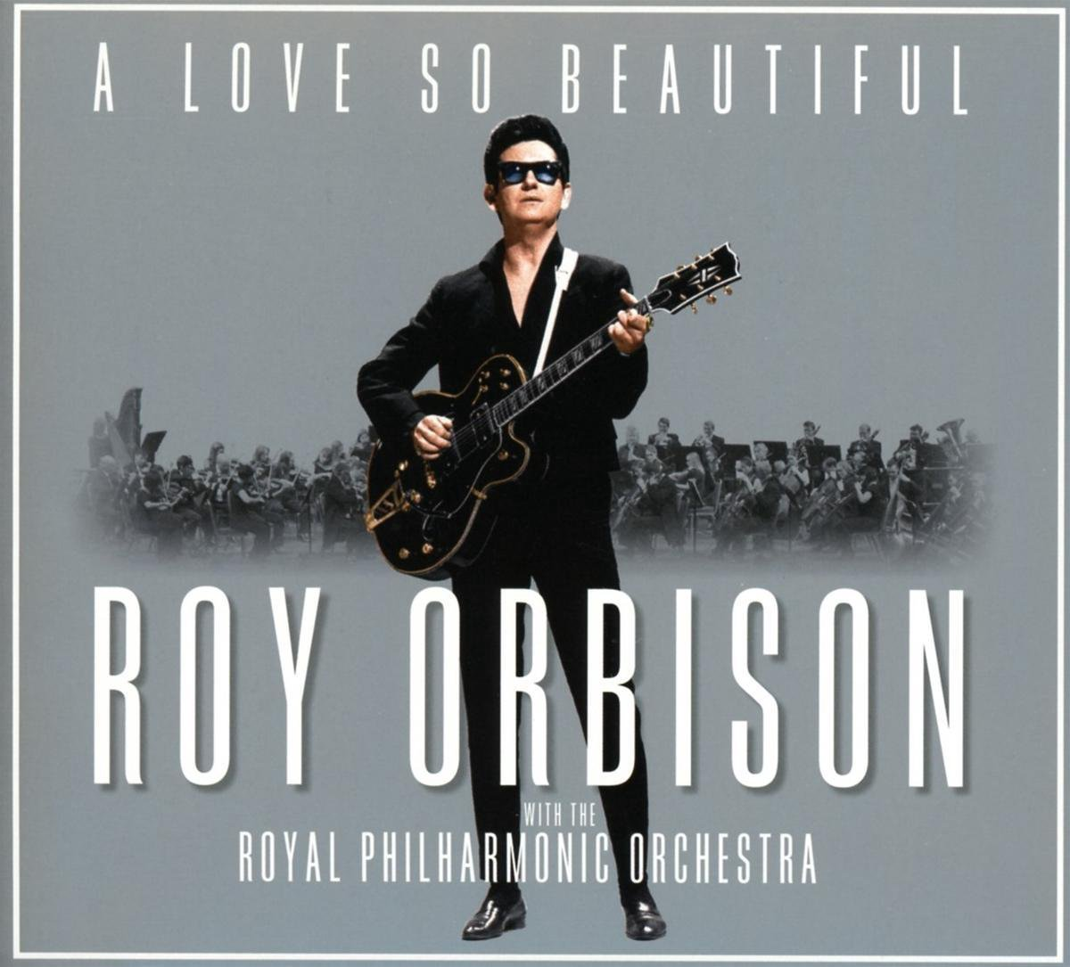 A Love So Beautiful: Roy Orbison With The Royal Philharmonic Orchestra (Digipack) - Roy Orbison