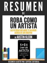Resumen De ''Roba Como Un Artista: Las 10 Cosas Que Nadie Te Ha Dicho Acerca De Ser Creativo - De Austin Kleon''