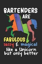 Bartenders Are Fabulous Sassy & Magical Like a Unicorn But Only Better