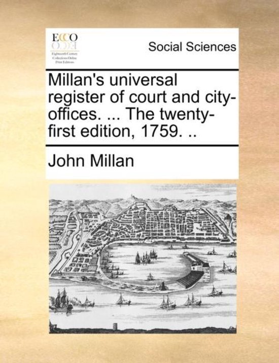 Millan's Universal Register of Court and City-Offices. ... the Twenty-First Edition, 1759.