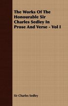 The Works Of The Honourable Sir Charles Sedley In Prose And Verse - Vol I