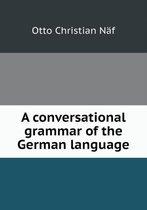 A Conversational Grammar of the German Language