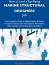 How to Land a Top-Paying Marine structural designers Job: Your Complete Guide to Opportunities, Resumes and Cover Letters, Interviews, Salaries, Promotions, What to Expect From Recruiters and More