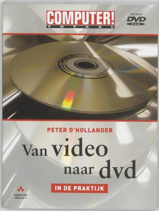 Computer Totaal Van Video Naar Dvd In De Praktijk En Cd - D'Hollander |