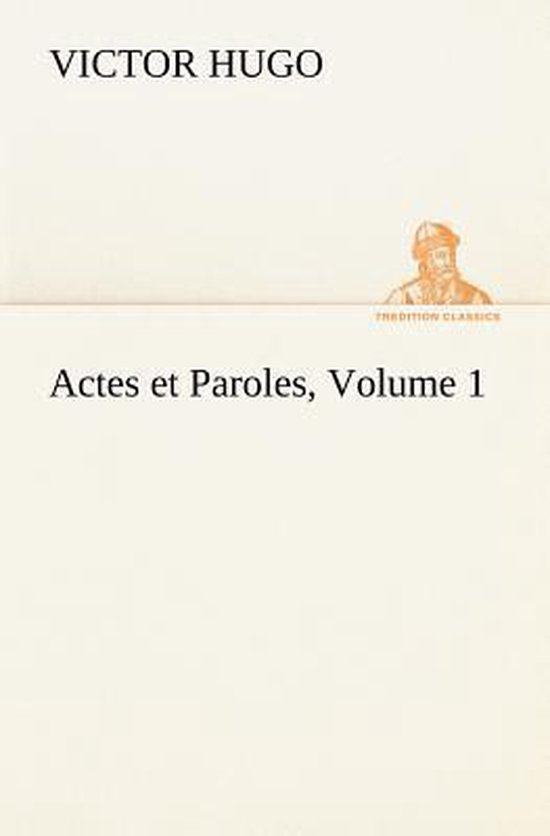 Actes et Paroles, Volume 1