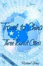 Travel to China: Three Tourist Cities