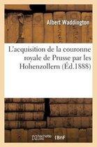 L'Acquisition de la Couronne Royale de Prusse Par Les Hohenzollern