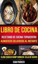 Libro De Cocina: Recetario de cocina topadentro: Almuerzos deliciosos al instante (Slow Cooker Dump Dinners: Olla de Barro)