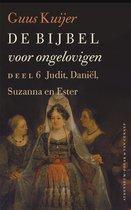 De Bijbel voor ongelovigen 6 Judit, Daniël, Susanna en Ester