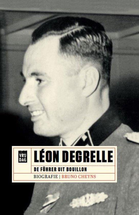 Léon Degrelle. De Führer uit Bouillon. Biografie