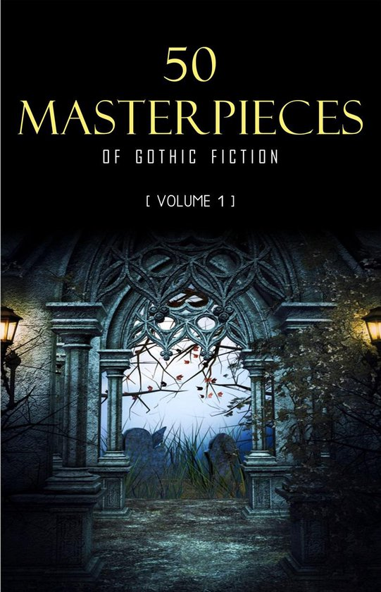 Boek cover 50 Masterpieces of Gothic Fiction Vol. 1: Dracula, Frankenstein, The Tell-Tale Heart, The Picture Of Dorian Gray... (Halloween Stories) van Bram Stoker (Onbekend)