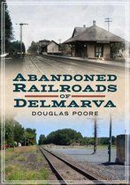 Abandoned Railroads of Delmarva