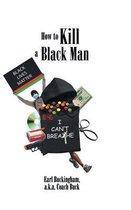 How to Kill a Black Man