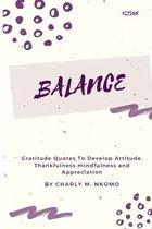 Balance: Gratitude Quotes To Develop Attitude, Thankfulness, Mindfulness and Appreciation
