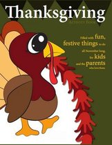 Thanksgiving Activity Book: Filled with Fun, Festive Things to do all November Long, For Kids and The Parents who love them.