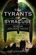 The Tyrants of Syracuse: War in Ancient Sicily: Volume I