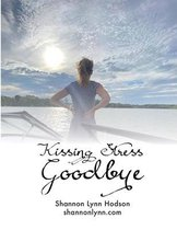 Kissing Stress Goodbye Workbook 2020