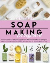 Soap Making for Beginners: Deliciously Simple Do-It-Yourself Soaps Recipes