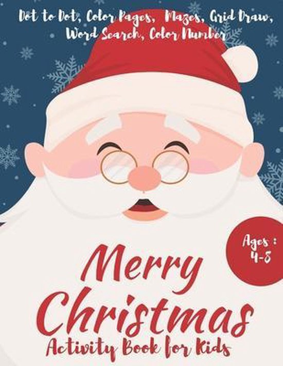 Merry Christmas Activity Book for Kids Ages 4-8 - Dot to Dot - Color Pages - Mazes - Grid Draw - Word Search - Color Number
