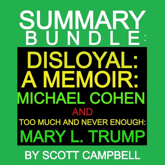 Boek cover Summary Bundle: Disloyal: A Memoir: Michael Cohen and Too Much Is Never Enough: Mary L. Trump van Scott Campbell (Onbekend)