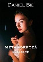 Metamorfoză - Exaltare