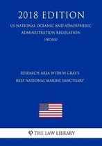 Research Area Within Gray's Reef National Marine Sanctuary (Us National Oceanic and Atmospheric Administration Regulation) (Noaa) (2018 Edition)