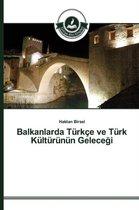 Balkanlarda Turkce ve Turk Kulturunun Geleceği