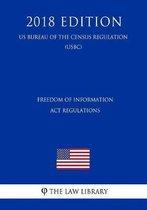 Freedom of Information ACT Regulations (Us Customs and Border Protection Bureau Regulation) (Uscbp) (2018 Edition)