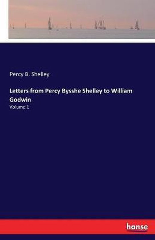 Letters from Percy Bysshe Shelley to William Godwin